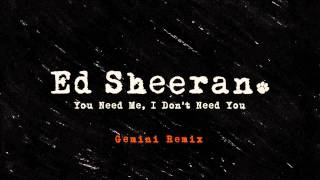 Ed Sheeran - You Need Me, I Don't Need You (Gemini Remix)