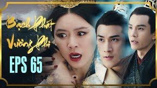 BẠCH PHÁT VƯƠNG PHI - TẬP 65 [FULL HD] | Phim Cổ Trang Hay Nhất | Phim Mới 2019