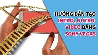 Hướng dẫn tạo video Intro, Outro đẹp lung linh bằng Sony Vegas