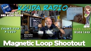 Alex Loop vs CHA-P-Loop vs Alpha Loop Whats best for you? K6UDA Radio Episode 33