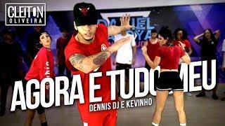 Agora é tudo meu - Dennis DJ e Kevinho ( COREOGRAFIA ) Cleiton Oliveira / IG: @CLEITONRIOSWAG