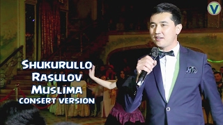 Shukurullo Rasulov - Muslima   Шукурулло Расулов - Муслима (consert version) 2017