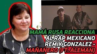 RUSSIAN MOM REACTS TO MEXICAN RAP | Remik Gonzalez - Mañanero (Ft. Aleman) | REACTION