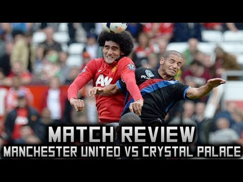Barclays Premier League: Manchester United Vs Crystal Palace 2-0 2013/2014 Review - Tom Cushnie