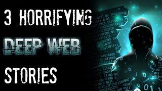 3 HORRIFYING True Deep Web Horror Stories