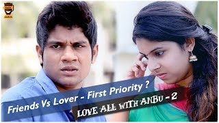 Friends Vs Lover - First Priority ? | Love All with Anbu Season - 2 | #2 | Smile Mixture