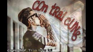 Con Trai Cưng -Mv Trần Hữu Lợi ( cover remix B -Ray)