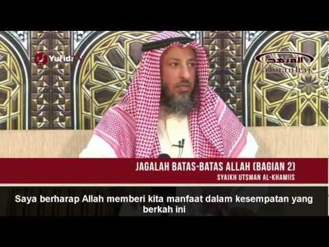 Ceramah Ulama Islam - Jagalah Batas-Batas Allah (Bagian 2) -Syaikh Utsman Al-Khamis
