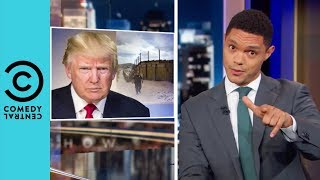 Donald Trump's Sahara Desert Border Wall | The Daily Show With Trevor Noah