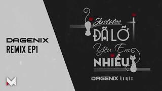 [MIX166] Justatee - Đã Lỡ Yêu Em Nhiều (DAGENIX Remix)