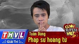 THVL | Cười xuyên Việt 2016 - Tập 11: Pháp sư hoàng tử - Tuấn Dũng