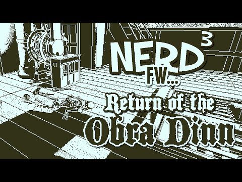 Nerd³ FW - Return of the Obra Dinn