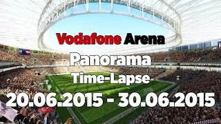 Vodafone Arena Panorama Time-Lapse | 20.06.2015 - 30.06.2015