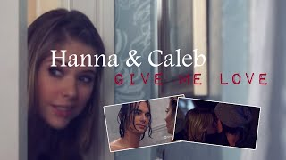 ► Pretty Little Liars || Hanna & Caleb - GIVE ME LOVE