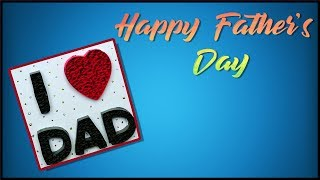 Happy Father's Day| DIY Quick Crafts| I Love DAD