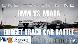E46 BMW vs Mazda Miata // Budget Track Car Battle // ONE TRACK MIND Ep. 2