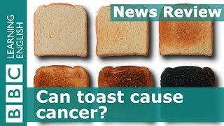 BBC News Review: Can toast cause cancer?