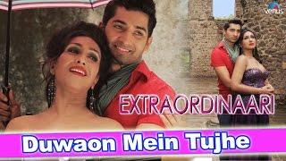 Duwaon Mein Tujhe : Full Video Song   Extraordinaari   Rituparna Sengupta, Abhishek Gupta  