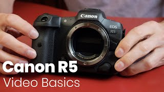 01. Canon R5: Video Basics You Need To Know