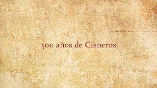 V centenario de Cisneros. Capítulo 10: 500 años de Cisneros