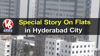 Real Estate Experts : Special Story On Flats in City | Hyderabad