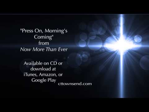 """C.T. & Becky Townsend - """"Press On, Morning's Coming"""""""
