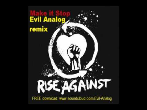 Rise Against - Make it Stop ( Evil Analog dubstep remix )