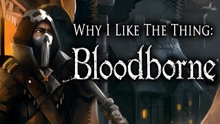 Why I Like The Thing: Bloodborne