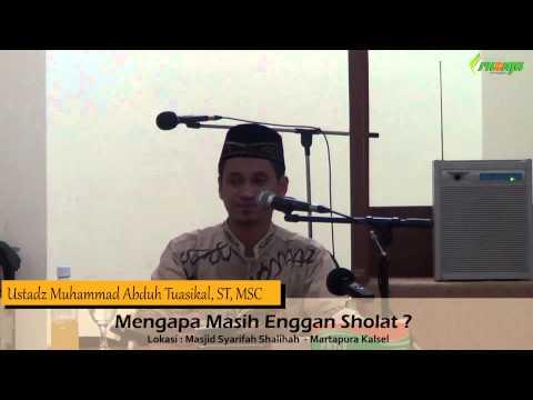 Ust. Muhammad Abduh Tuasikal, ST, MSC - Mengapa Masih Enggan Sholat
