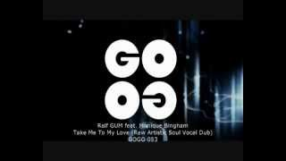 Ralf GUM feat. Monique Bingham -- Take Me To My Love (Raw Artistic Soul Vocal Dub) - GOGO 053