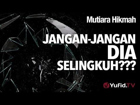 Mutiara Hikmah: Jangan-jangan Dia Selingkuh??? - Ustadz DR Syafiq Riza Basalamah.