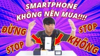 ĐỪNG (VỘI) MUA NHỮNG SMARTPHONE NÀY!!!!...