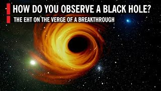 How Do You Observe a Black Hole? The Event Horizon Telescope on the Verge of a Breakthrough