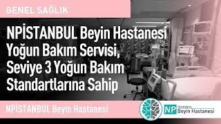 NPİSTANBUL Beyin Hastanesi Yoğun Bakım Servisi, Seviye 3 Yoğun Bakım Standartlarına Sahip
