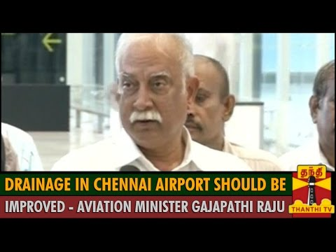 """Drainage in Chennai Airport should be Improved"" - Aviation Minister Gajapathi Raju.."