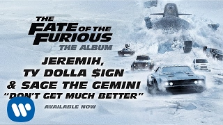 Jeremih, Ty Dolla $ign, & Sage The Gemini - Don`t Get Much Better The Fate Of The Furious