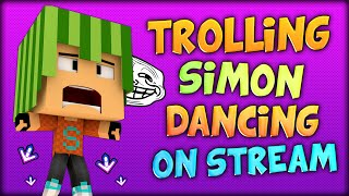 DANCE PRANK - TROLLING SIMON ON HIS OWN LIVESTREAM (Facecam / Minecraft / Dance Trolling)