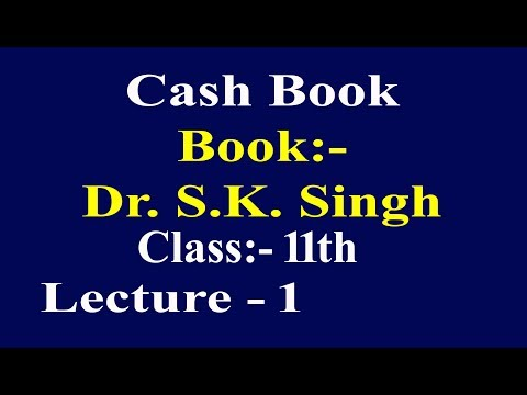 Cash Book, Dr. s.k. singh book, Lecture-1