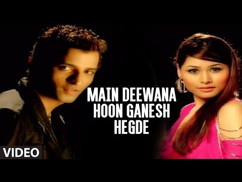 Main Deewana Hoon Ganesh Hegde Full Video Song - g-ganesh Hegde video