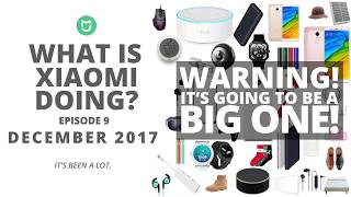 What is Xiaomi Doing?! [December 2017 - E09]