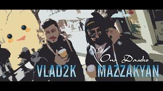 Vlad2k ft. Mazzakyan - Она Далеко
