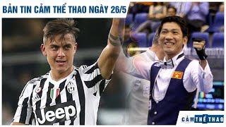 Bản tin Cảm Thể Thao ngày 26/5 | Juve đổi Dybala lấy Pogba, Vua billiards thua sốc trước cơ thủ VN
