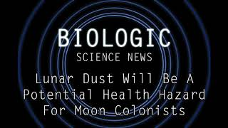 Science News - Lunar Dust Will Be A Potential Health Hazard For Moon Cólonists