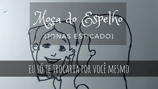 MOÇA DO ESPELHO - JONAS ESTICADO - MUSIC DRAWING 3#
