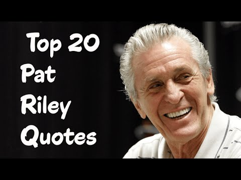 Top 20 Pat Riley Quotes - The  American professional basketball executive, & a former coach