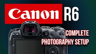 Canon R6 complete photography settings by Professional Photographer - how to set up your R6