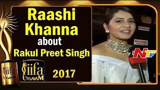 Raashi Khanna about Rakul Preet Singh @ IIFA Utsavam || #IIFAUtsavam2017