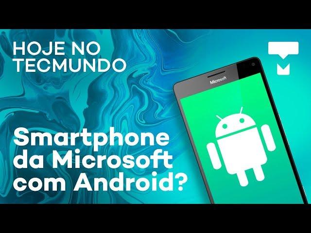 Smart da Microsoft com Android, Galaxy S10, Elon Musk discutindo e mais - Hoje no TecMundo