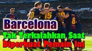 Barcelona Tak Terkalahkan Saat Diperkuat Pemain Ini