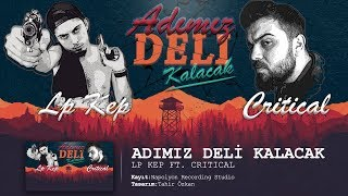 Lp Kep FT. Critical - Adımız Deli Kalacak (Official Audio)